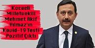 Kocaeli Milletvekili Mehmet Akif Yılmazın Kovid-19 Testi Pozitif Çıktı