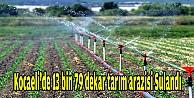 Kocaelide 13 bin 79 dekar tarım arazisi sulandı