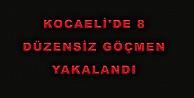 Kocaelide 8 Düzensiz Göçmen Yakalandı