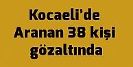 Kocaelide Aranan 38 kişi gözaltında