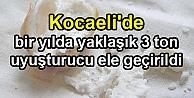 Kocaeli'de bir yılda yaklaşık 3 ton uyuşturucu ele geçirildi