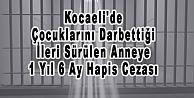 Kocaelide Çocuklarını Darbettiği İleri Sürülen Anneye 1 Yıl 6 Ay Hapis Cezası
