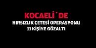 Kocaelide  hırsızlık çetesi operasyonu: 11 gözaltı