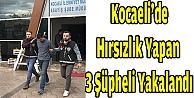 Kocaelide hırsızlık yapan 3 şüpheli yakalandı