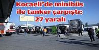 Kocaeli#39;de minibüs ile tanker çarpıştı: 27 yaralı