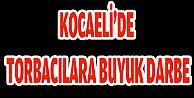 KOCAELİDE TORBACILARA BUYUK DARBE
