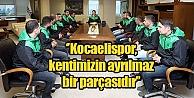 'Kocaelispor, kentimizin ayrılmaz bir parçasıdır