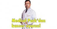 Medical Parkdan kanser uyarısı!