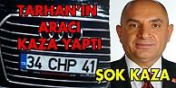 Milletvekili Tarhanın aracı kaza yaptı!
