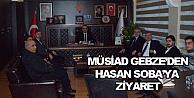 MÜSİAD Gebzeden Hasan Sobaya ziyaret