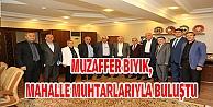 MUZAFFER BIYIK, MAHALLE MUHTARLARIYLA BULUŞTU