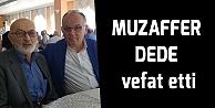 Muzaffer Dede vefat etti