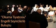 'Okuma Tiyatrosu Engelli Seyircilerle Buluştu