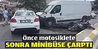 Önce motosiklete sonra minibüse çarptı