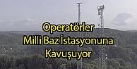 Operatörler Milli Baz İstasyonuna Kavuşuyor