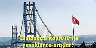 Osmangazi Köprüsüne yasaklanan araçlar!