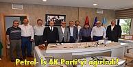 Petrol- İş AK Partiyi ağırladı!