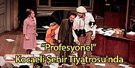 """Profesyonel"""" Kocaeli Şehir Tiyatrosunda"""