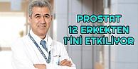 Prostat kanseri her 12 erkekten 1ini etkiliyor