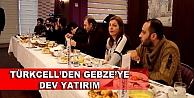 Turkcell Gebzeye dev yatırım yapacak