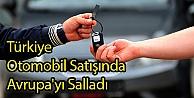 Türkiye Otomobil Satışında Avrupayı Salladı