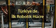 Türkiye'de İlk Robotik Hücre