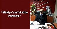 """Türkiyenin Tek Kitle Partisiyiz"""""""