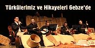 Türkülerimiz ve Hikâyeleri Gebzede