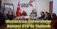 Uluslararası Üniversiteler Konseyi GTÜde Toplandı