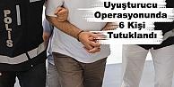 Uyuşturucu Operasyonunda 6 Kişi Tutuklandı