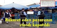 Vatandaşa hakaret eden pazarcının standı kapatıldı