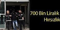 700 Bin Liralık Hırsızlık