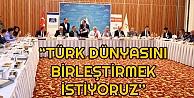 Başkan Karaosmanoğlu, ''Türk Dünyasını Birleştirmek İstiyoruz''