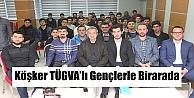 Başkan Köşker TÜGVA'lı gençlerle bir araya geldi