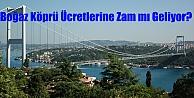 Boğaz Köprüsü Ücretlerine Zam mı Geliyor?
