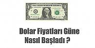 Dolar Fiyatları Güne Nasıl Başladı ?