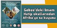 Gebze'deki İmam Hatip okullarından Afrika'ya su kuyusu