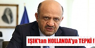 IŞIK'tan HOLLANDA'ya TEPKİ !