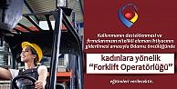 """Kadınlara yönelik 'Forklift Operatörlüğü"""" Kursu Hakkında"""