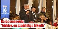"""Karaosmanoğlu,  'Türkiye, en özgürlükçü ülkedir"""""""