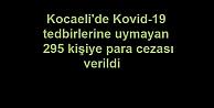 Kocaeli'de Kovid-19 tedbirlerine uymayan 295 kişiye para cezası verildi