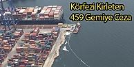 Körfezi Kirleten 459 Gemiye Ceza