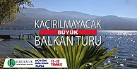 Koşukavak'tan Kaçırılmayacak  Balkan Turu