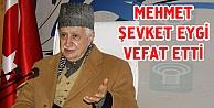 Mehmet Şevket Eygi vefat etti