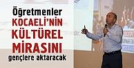 Öğretmenler Kocaeli'nin kültürel mirasını gençlere aktaracak