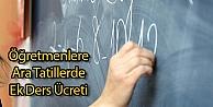 Öğretmenlere Ara Tatillerde Ek Ders Ücreti