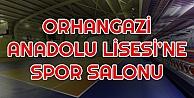 Orhangazi Anadolu Lisesi'ne Spor Salonu