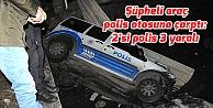 Şüpheli araç polis otosuna çarptı: 2'si polis 3 yaralı