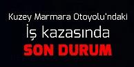 Kuzey Marmara Otoyolu'ndaki iş kazasında son durum
