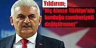 Yıldırım: 'Hiç kimse Türkiye'nin kurduğu cumhuriyeti değiştiremez'
